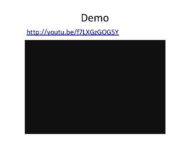 Demo http: //youtu. be/f 7 LXGz. GOG 5 Y