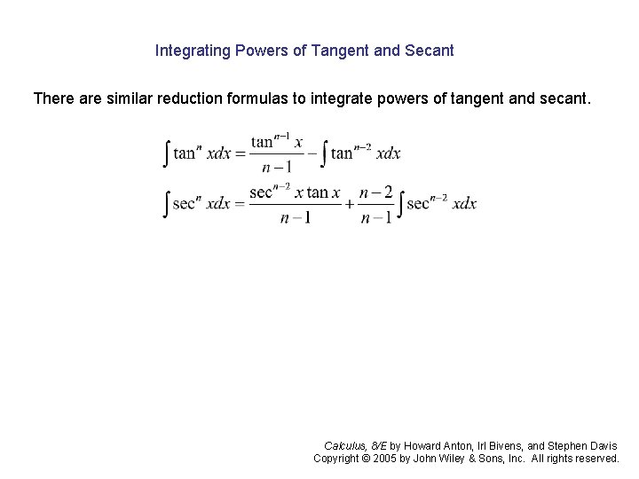 Integrating Powers of Tangent and Secant There are similar reduction formulas to integrate powers
