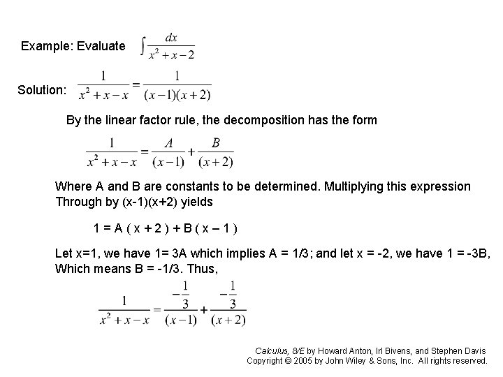 Example: Evaluate Solution: By the linear factor rule, the decomposition has the form Where