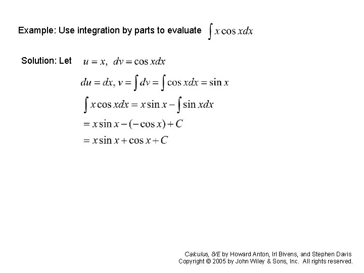 Example: Use integration by parts to evaluate Solution: Let Calculus, 8/E by Howard Anton,