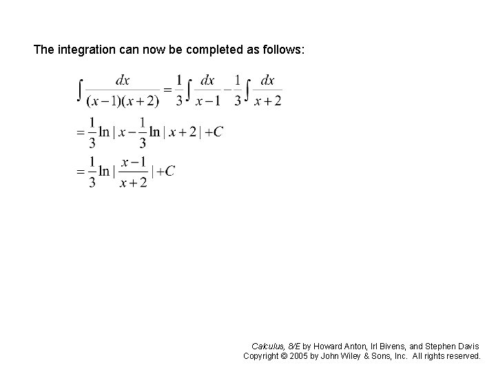 The integration can now be completed as follows: Calculus, 8/E by Howard Anton, Irl
