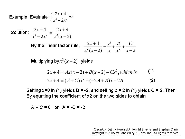 Example: Evaluate Solution: By the linear factor rule, Multiplying by yields (1) (2) Setting
