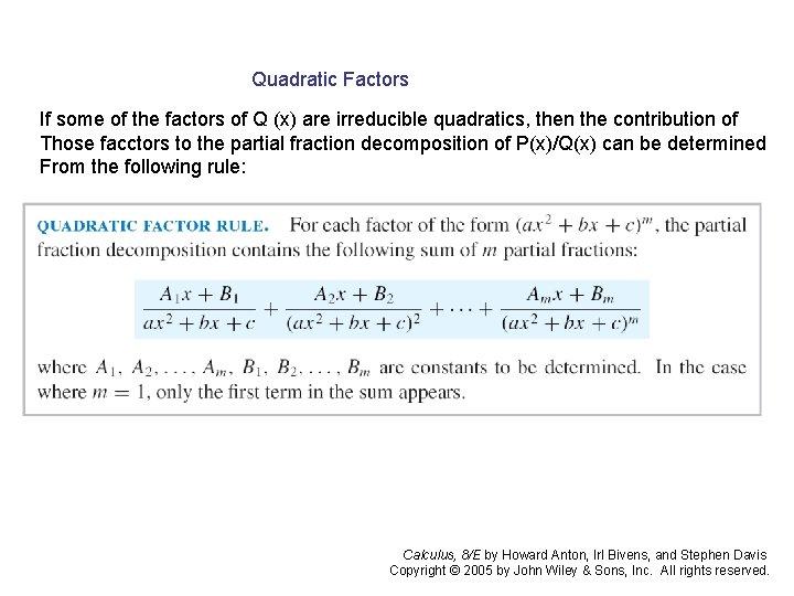 Quadratic Factors If some of the factors of Q (x) are irreducible quadratics, then