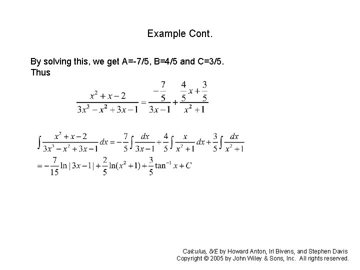 Example Cont. By solving this, we get A=-7/5, B=4/5 and C=3/5. Thus Calculus, 8/E