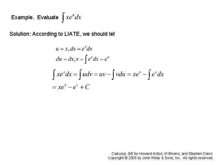 Example. Evaluate Solution: According to LIATE, we should let Calculus, 8/E by Howard Anton,