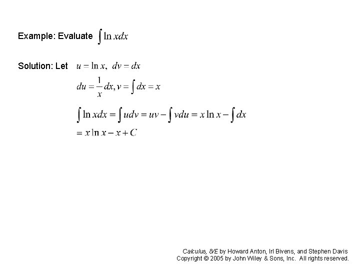 Example: Evaluate Solution: Let Calculus, 8/E by Howard Anton, Irl Bivens, and Stephen Davis