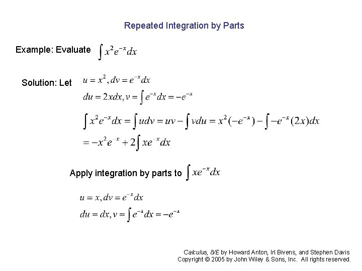 Repeated Integration by Parts Example: Evaluate Solution: Let Apply integration by parts to Calculus,