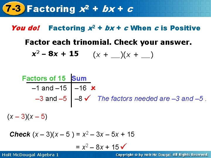 7 -3 Factoring x 2 + bx + c You do! Factoring x 2