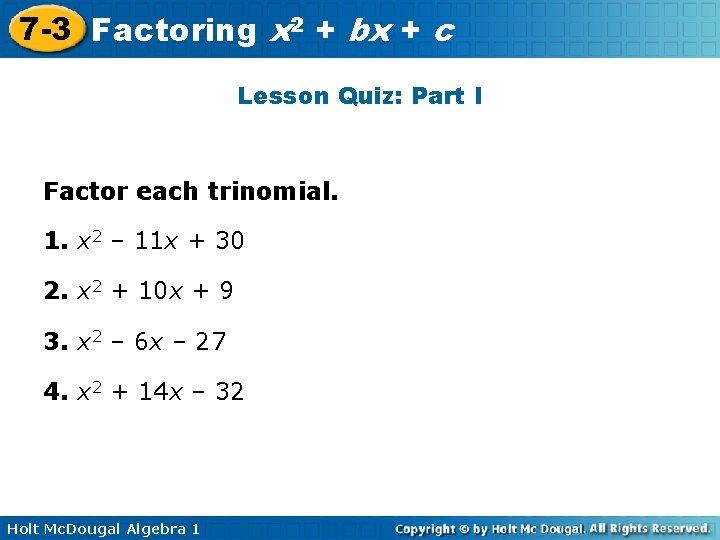 7 -3 Factoring x 2 + bx + c Lesson Quiz: Part I Factor