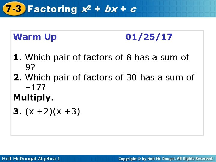 7 -3 Factoring x 2 + bx + c Warm Up 01/25/17 1. Which