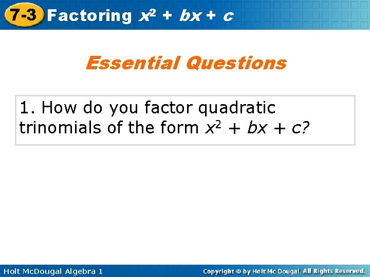 7 -3 Factoring x 2 + bx + c Essential Questions 1. How do