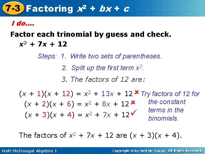 7 -3 Factoring x 2 + bx + c I do…. Factor each trinomial