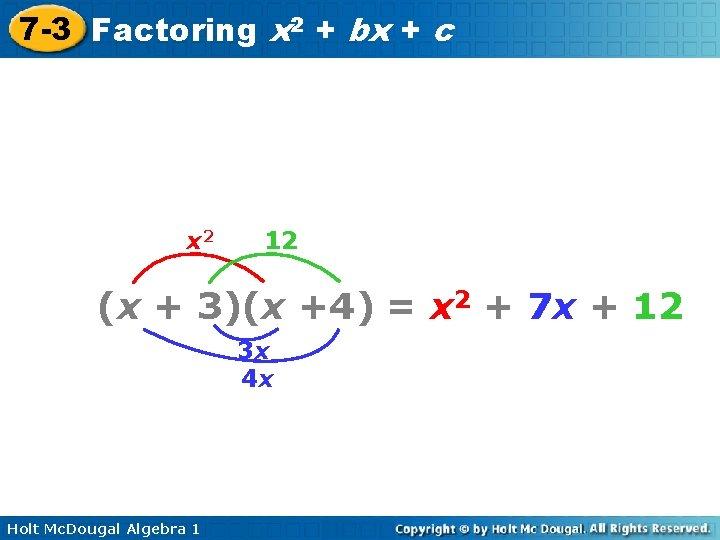 7 -3 Factoring x 2 + bx + c x 2 12 (x +