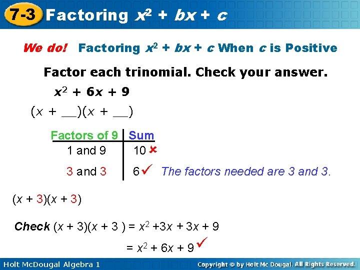 7 -3 Factoring x 2 + bx + c We do! Factoring x 2