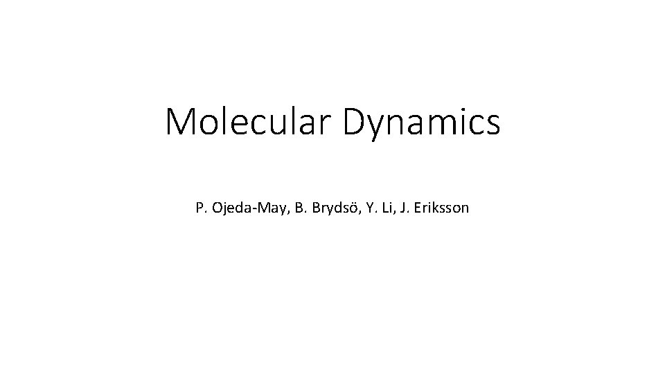 Molecular Dynamics P. Ojeda-May, B. Brydsö, Y. Li, J. Eriksson