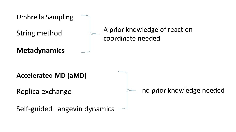 Umbrella Sampling String method A prior knowledge of reaction coordinate needed Metadynamics Accelerated MD
