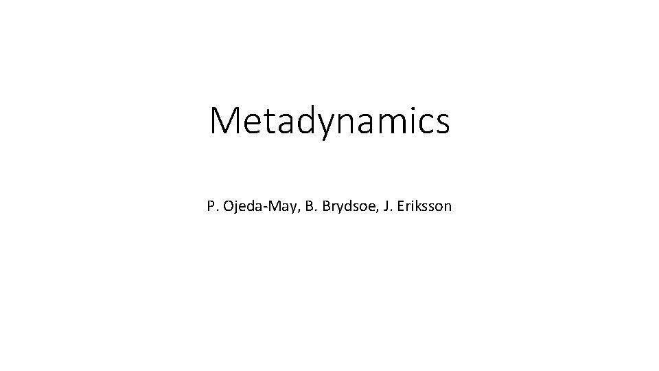 Metadynamics P. Ojeda-May, B. Brydsoe, J. Eriksson