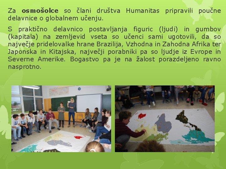 Za osmošolce so člani društva Humanitas pripravili poučne delavnice o globalnem učenju. S praktično