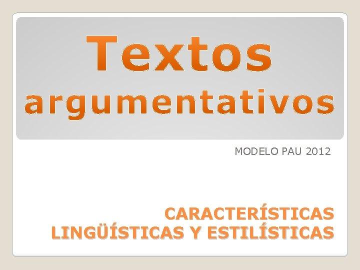MODELO PAU 2012 CARACTERÍSTICAS LINGÜÍSTICAS Y ESTILÍSTICAS