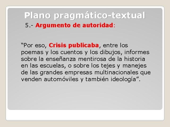 """Plano pragmático-textual 5. - Argumento de autoridad: """"Por eso, Crisis publicaba, entre los poemas"""