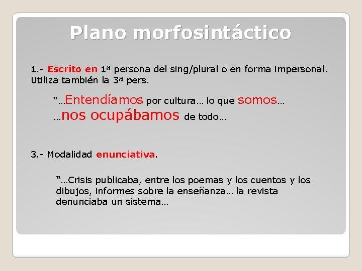 Plano morfosintáctico 1. - Escrito en 1ª persona del sing/plural o en forma impersonal.
