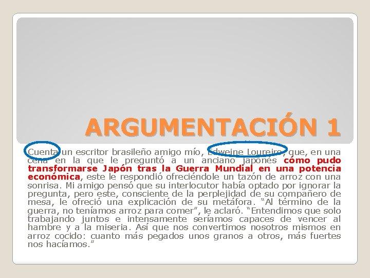 ARGUMENTACIÓN 1 Cuenta un escritor brasileño amigo mío, Edweine Loureiro, que, en una cena