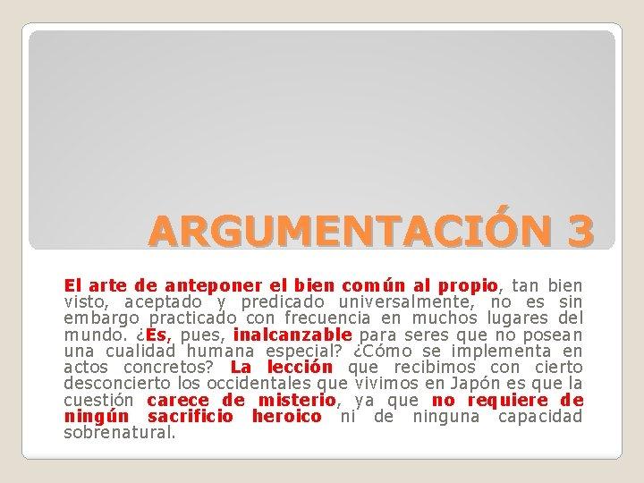 ARGUMENTACIÓN 3 El arte de anteponer el bien común al propio, tan bien visto,