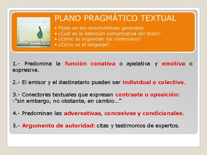 1. - Predomina la función conativa o apelativa y emotiva o expresiva. 2. -