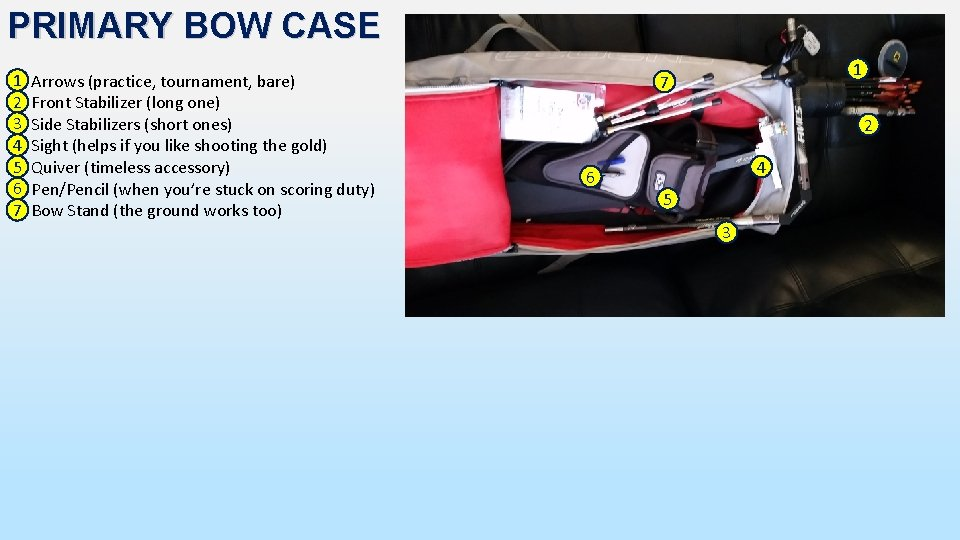PRIMARY BOW CASE 1 Arrows (practice, tournament, bare) (1) 2 Front Stabilizer (long one)