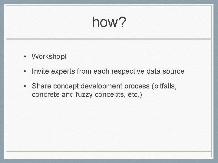 how? • Workshop! • Invite experts from each respective data source • Share concept