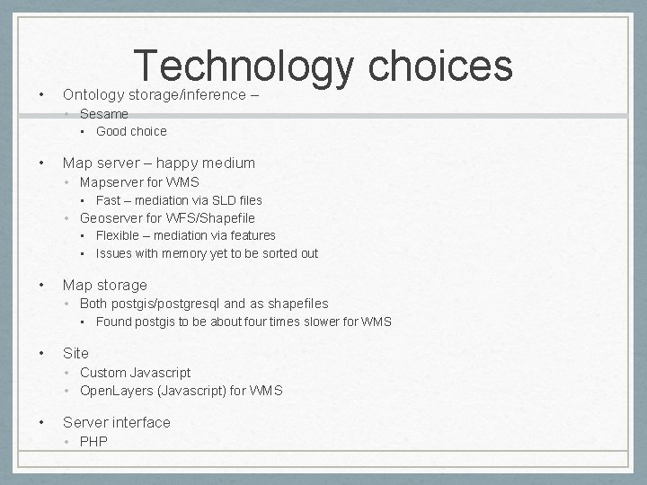• Technology choices Ontology storage/inference – • Sesame • Good choice • Map