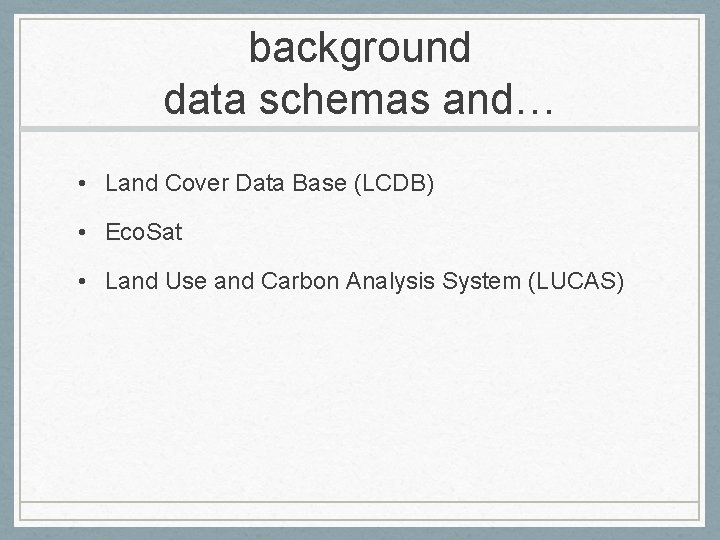 background data schemas and… • Land Cover Data Base (LCDB) • Eco. Sat •