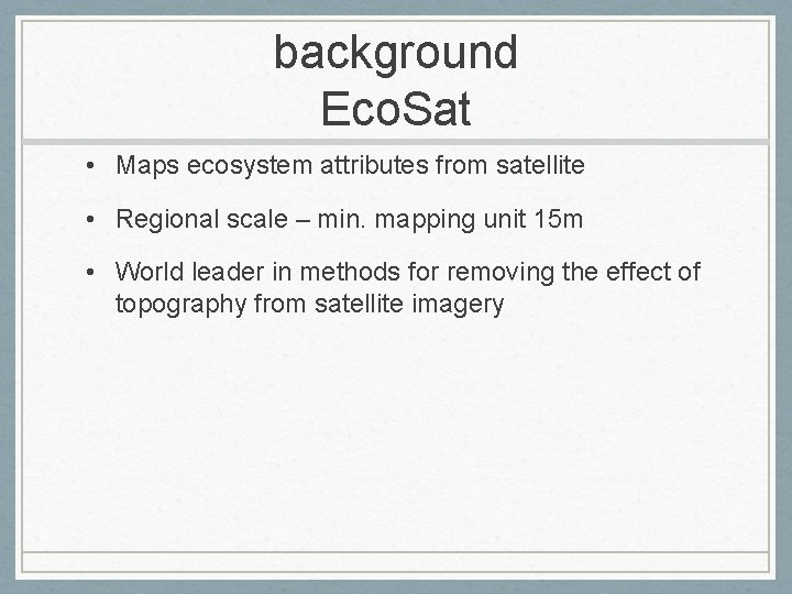background Eco. Sat • Maps ecosystem attributes from satellite • Regional scale – min.