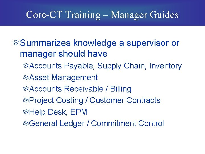 Core-CT Training – Manager Guides TSummarizes knowledge a supervisor or manager should have TAccounts