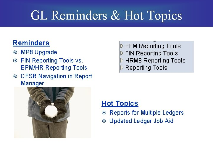 GL Reminders & Hot Topics Reminders T MP 8 Upgrade T FIN Reporting Tools