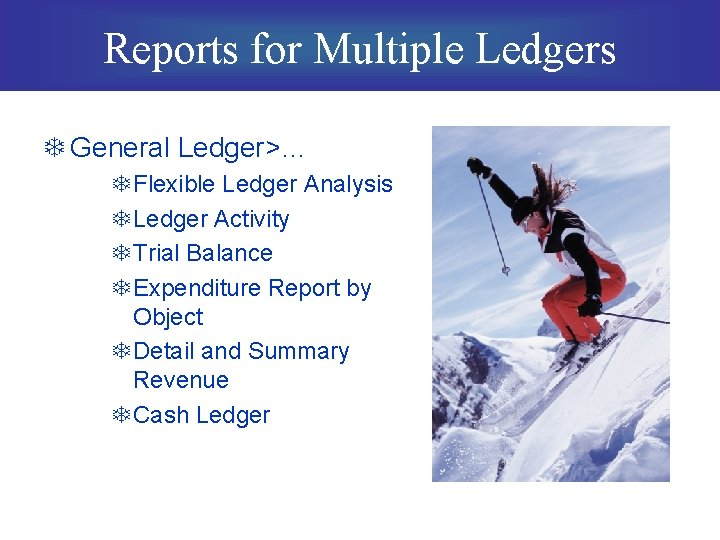 Reports for Multiple Ledgers T General Ledger>… T Flexible Ledger Analysis T Ledger Activity