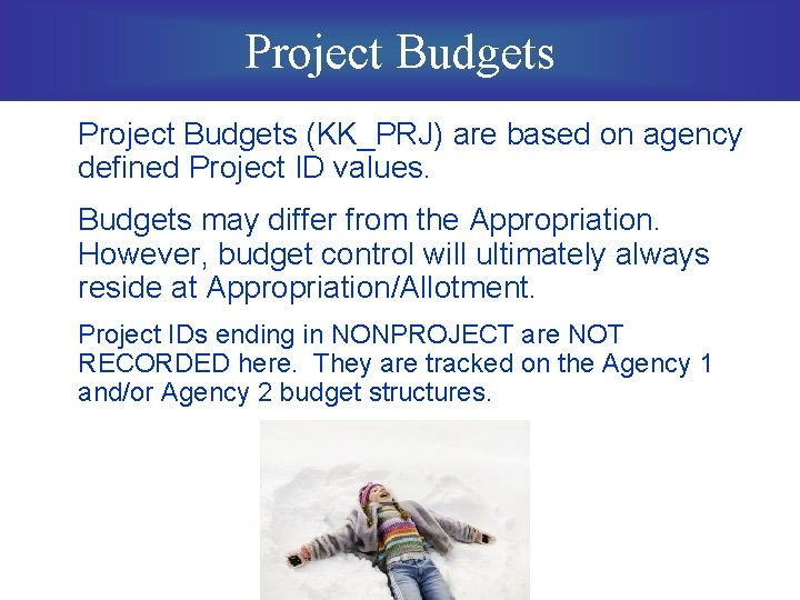 Project Budgets (KK_PRJ) are based on agency defined Project ID values. Budgets may differ