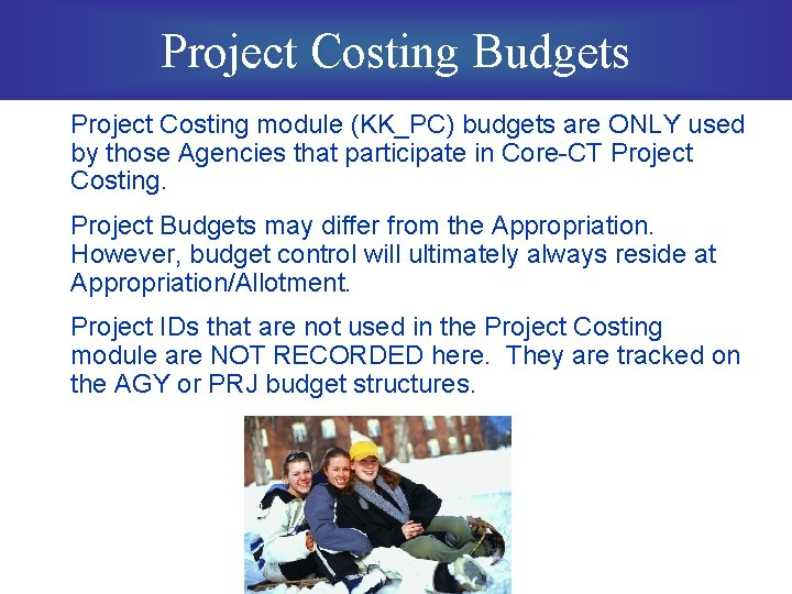 Project Costing Budgets Project Costing module (KK_PC) budgets are ONLY used by those Agencies