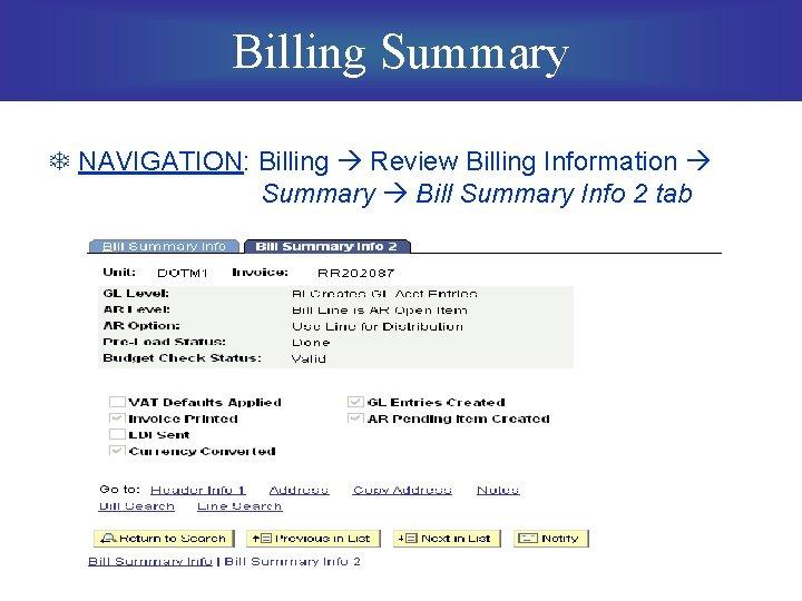 Billing Summary T NAVIGATION: Billing Review Billing Information Summary Bill Summary Info 2 tab