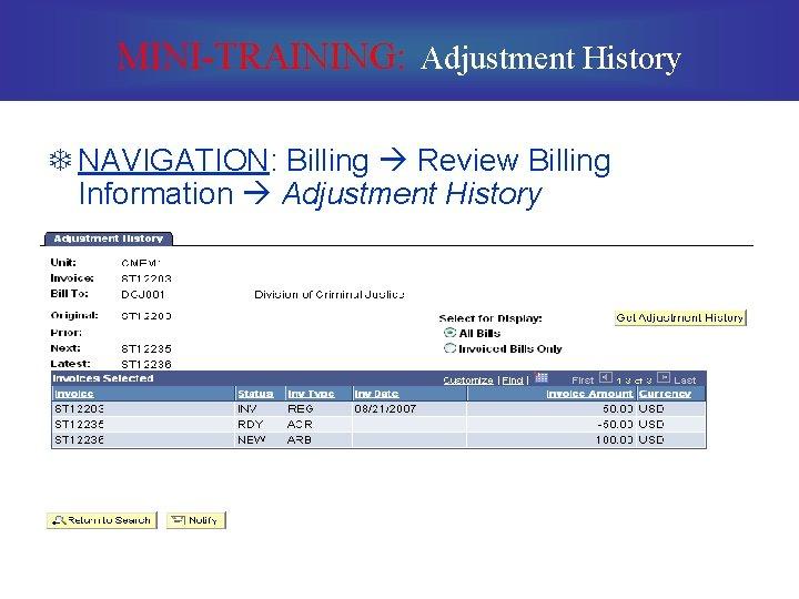 MINI-TRAINING: Adjustment History T NAVIGATION: Billing Review Billing Information Adjustment History