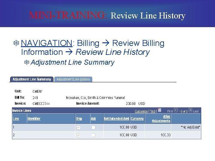 MINI-TRAINING: Review Line History T NAVIGATION: Billing Review Billing Information Review Line History T