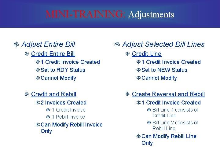 MINI-TRAINING: Adjustments T Adjust Entire Bill T Credit Entire Bill T 1 Credit Invoice