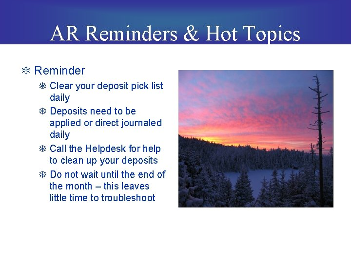 AR Reminders & Hot Topics T Reminder T Clear your deposit pick list daily