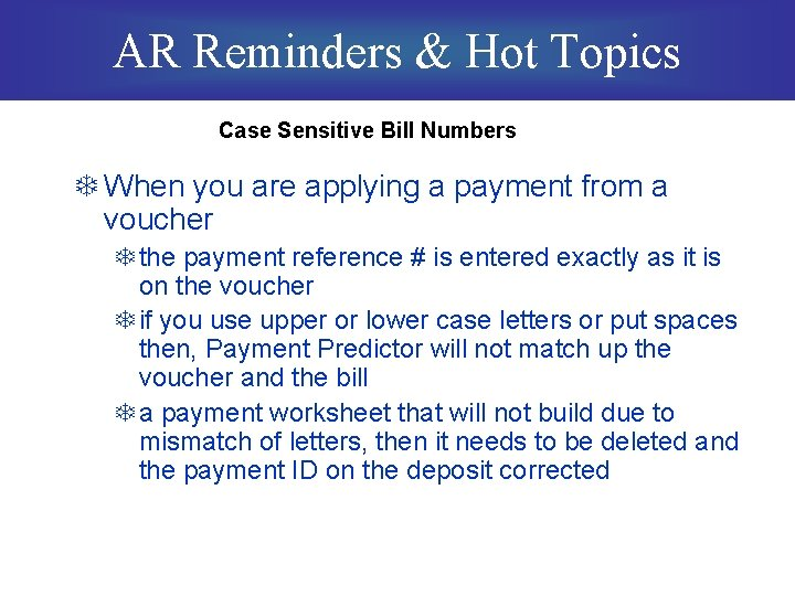 AR Reminders & Hot Topics Case Sensitive Bill Numbers T When you are applying