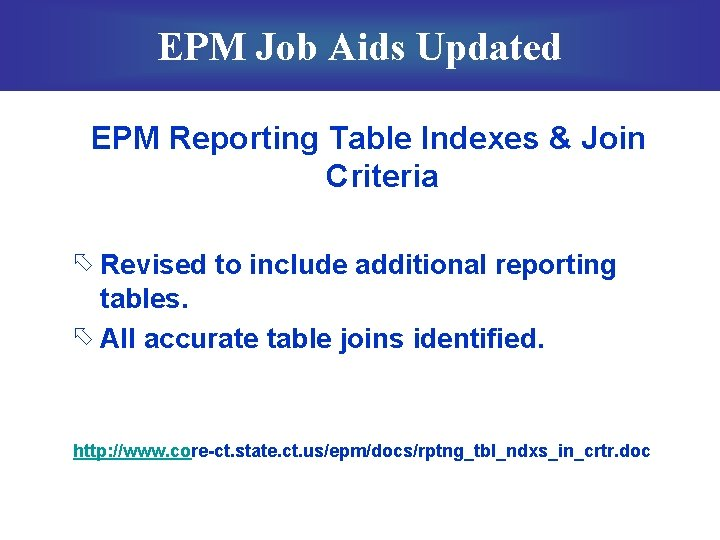 EPM Job Aids Updated EPM Reporting Table Indexes & Join Criteria õ Revised to