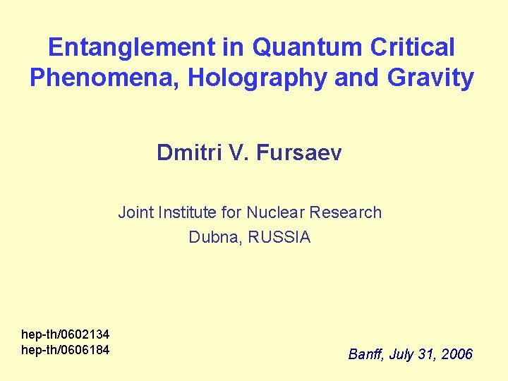 Entanglement in Quantum Critical Phenomena, Holography and Gravity Dmitri V. Fursaev Joint Institute for