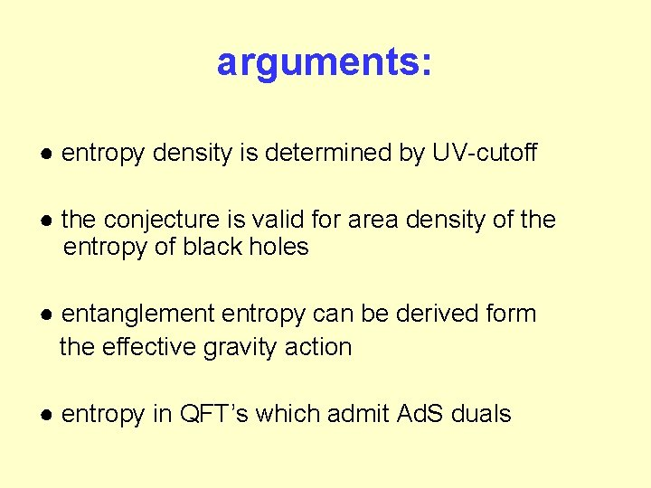 arguments: ● entropy density is determined by UV-cutoff ● the conjecture is valid for
