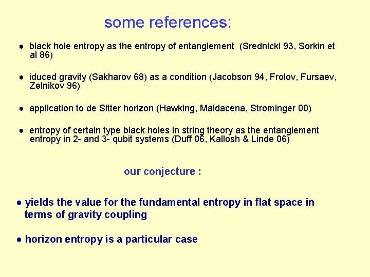 some references: ● black hole entropy as the entropy of entanglement (Srednicki 93, Sorkin