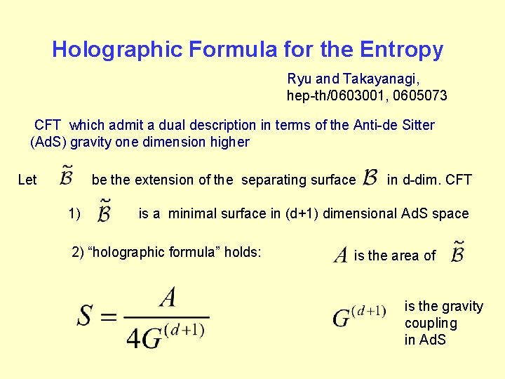 Holographic Formula for the Entropy Ryu and Takayanagi, hep-th/0603001, 0605073 CFT which admit a