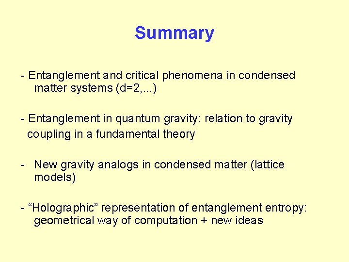 Summary - Entanglement and critical phenomena in condensed matter systems (d=2, . . .